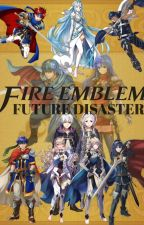 Fire Emblem Future Disaster by Ang3l231