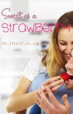 Sweet As A Strawberry One-Shot by Melody-Blackwell