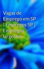 Vagas de Emprego em SP | Empregos SP | Empregos Urgentes by empregosurgentes