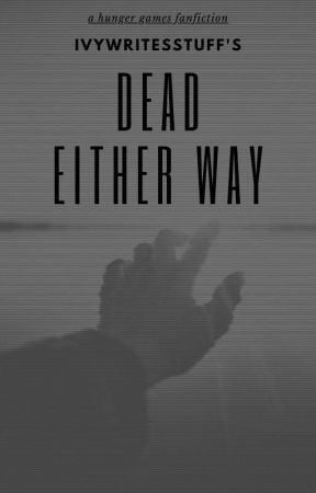 Dead Either Way (Under Major Editing) by Ivywritesstuff