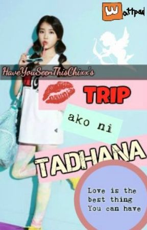 Trip Ako Ni Tadhana! by HaveYouSeenThisChixx