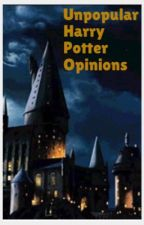 My personal unpopular Harry Potter Opinions  by _BilliesOceanEyes_