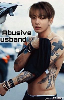 My abusive husband [J.J.K]  18+