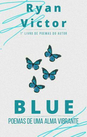 BLUE - Poemas De Uma Alma Vibrante (Concluído) by Ryan_Victor16