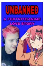 UNBANNED: A FORTNITE/ANIME LOVE STORY by HoochEgg