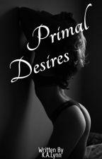 Primal Desires by K_A_Lynn