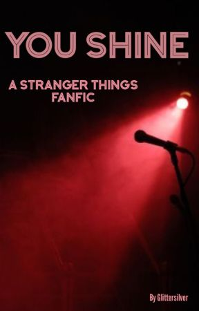 You Shine- A Stranger Things Fanfiction by Glittersilver