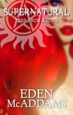 Supernatural: Kiss from a Rose by EdenMcAddams