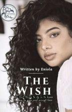 The Wish ✓✓ by eniola_writes