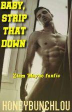 BABY, STRIP THAT DOWN || Ziam (boyxboy)✔ by honeybunchlou