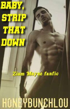 BABY, STRIP THAT DOWN || Ziam (boyxboy)✔ by honeybunchlou