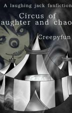 Circus Of Laughter And Chaos (Laughing Jack X Reader) by under_cover_ami7