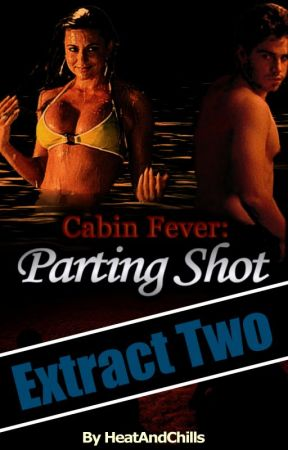 Cabin Fever: Parting Shot - Extract 2 by HeatAndChills