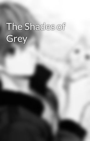 The Shades of Grey by shadowphoenix55