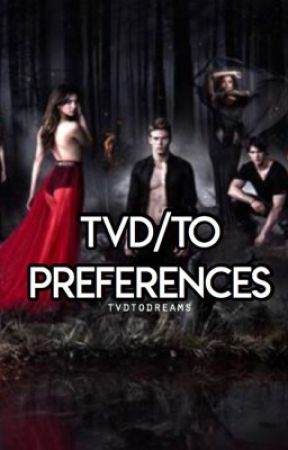 TVD/TO Preferences and Imagines by tvdtodreams