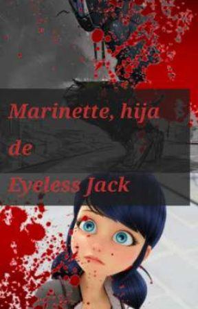 Marinette, hija de Eyeless Jack by chloenette