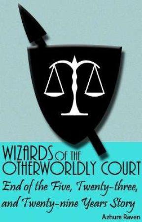 Five, Twenty-three, and Twenty-nine Years - Wizards of the Otherworldly Court by AzhureRaven