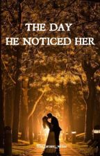 The Day He Noticed  Her by the_arcane_writer
