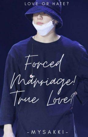 Forced Marriage! True Love? by Mysakki_