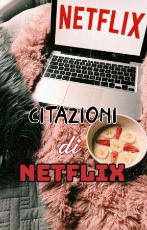 Citazioni di Netflix  by saraforno_