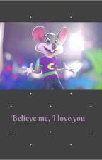 Believe Me I Love You. Chuck e Cheese x reader by Plushy_bun