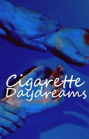 Cigarette Daydreams [ book one ] by thwangel