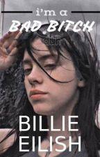 i'm a bad bitch |BILLIE EILISH| by slvt4rpattz