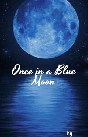 once in a blue moon (Completed✅) by SujathaValiveti
