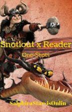 Snotlout x Reader One-shots by SalphiraStarsisOnlin