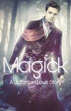 Magick - Jefferson/Mad Hatter Love Story (OUAT) by MultiFandomAccount0