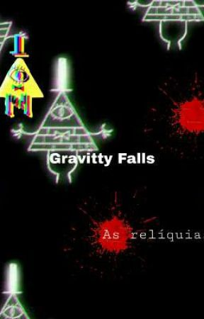 Gravitty Falls :  as relíquias  by Blueangic