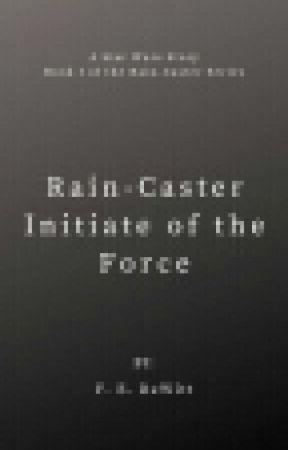 Rain-Caster: Initiate of the Force by FireEagleDeWitt