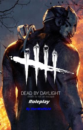 Dead by Daylight Roleplay by starwolf626