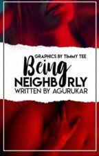 Being Neighborly by agurukar