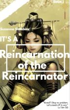 It's a Reincarnation of the Reincarnator (Book I) by SuzannaSlanderz