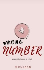 Wrong Number (Accidentally In Love Series, Book#1) || ON HOLD  by _musu__