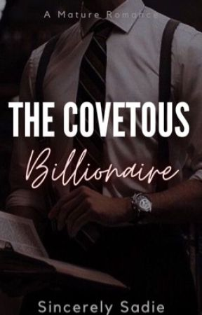 The Covetous Billionaire  by _SincerelySadie_