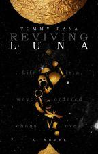 Reviving Luna: A Novel by thirteen_excelsior