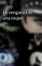 La venganza es una mujer by EkerGomes