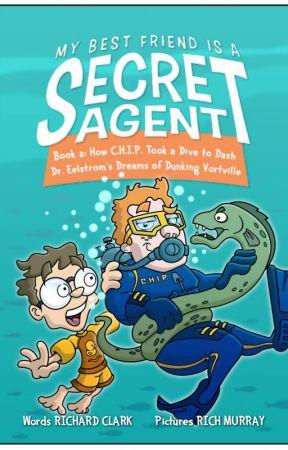 MY BEST FRIEND IS A SECRET AGENT, Book 2: How C.H.I.P. Took a Dive to Dash... by rclarkbtd