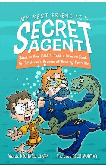 MY BEST FRIEND IS A SECRET AGENT, Book 2: How C.H.I.P. Took a Dive to Dash...