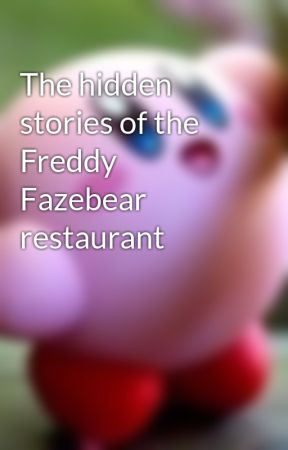 The hidden stories of the Freddy Fazebear restaurant by JemWantsToWrite