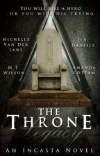 The Throne Legacy: An Incasta Novel (co-written) by ShardsOfGlass