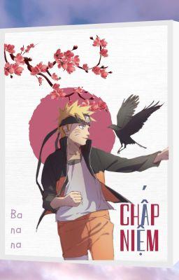 Đọc truyện [Naruto Fanfic - NP] Chấp Niệm (Hoàn quyển 1)