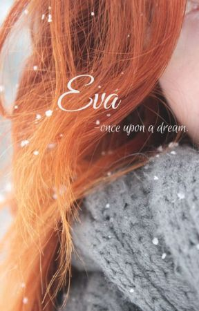 Eva  Once Upon A dream (ON HOLD EDITING) by MIMI395
