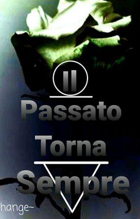 | IL PASSATO TORNA SEMPRE |   [IN REVISIONE]  by CHANGE4546