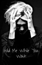 Hold Me While You Wait by whoopsitsj