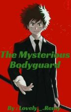 The Mysterious Bodyguard  by LovelyRemy1017