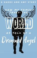 How My Family Saves the World: As Told by a Drowned Angel (EDITING) by _Kadoc_