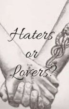 Haters or Lovers? by XxItzlilstarlightxX